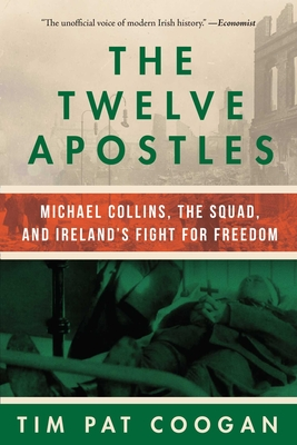The Twelve Apostles: Michael Collins, the Squad, and Ireland's Fight for Freedom Cover Image
