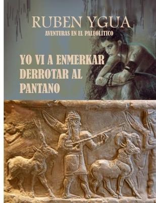 Yo VI a Enmerkar Derrotar Al Pantano: Aventuras En El Paleolítico Cover Image