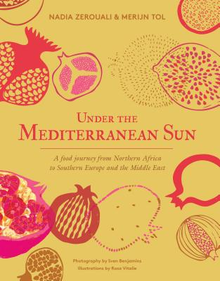 Under the Mediterranean Sun: A food journey from Northern Africa to Southern Europe and the Middle East Cover Image