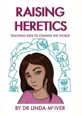 Raising Heretics: Teaching Kids to Change the World Cover Image