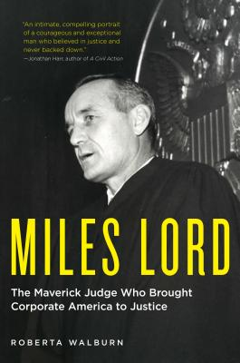 Miles Lord: The Maverick Judge Who Brought Corporate America to Justice Cover Image
