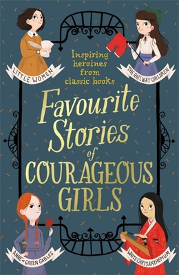 Favourite Stories of Courageous Girls: inspiring heroines from classic children's books Cover Image