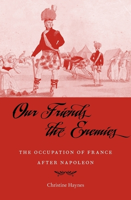 Our Friends the Enemies: The Occupation of France After Napoleon Cover Image