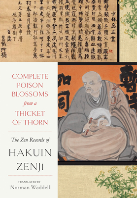 Complete Poison Blossoms from a Thicket of Thorn: The Zen Records of Hakuin Ekaku Cover Image