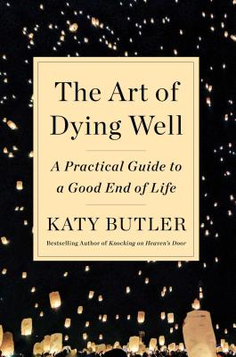 The Art of Dying Well: A Practical Guide to a Good End of Life Cover Image