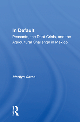 In Default: Peasants, the Debt Crisis, and the Agricultural Challenge in Mexico Cover Image