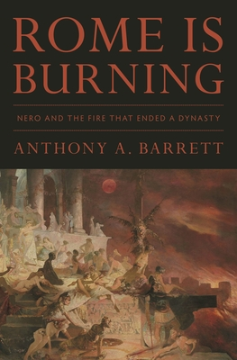 Rome Is Burning: Nero and the Fire That Ended a Dynasty Cover Image
