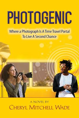 Photogenic: Where a Photograph Is a Time Travel Portal to Live a Second Chance Cover Image