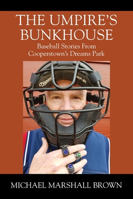 The Umpire's Bunkhouse: Baseball Stories from Cooperstown's Dreams Park Cover Image