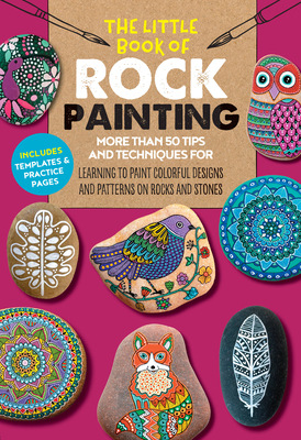 The Little Book of Rock Painting: More than 50 tips and techniques for learning to paint colorful designs and patterns on rocks and stones (The Little Book of ... #5) Cover Image