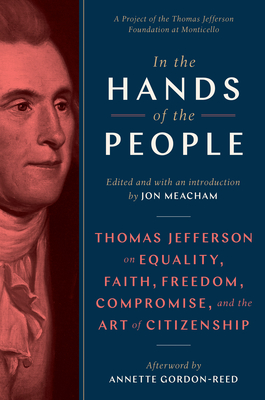 In the Hands of the People: Thomas Jefferson on Equality, Faith, Freedom, Compromise, and the Art of Citizenship Cover Image