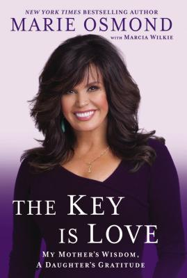 The Key Is Love: My Mother's Wisdom, a Daughter's Gratitude Cover Image