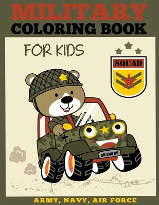 Military Coloring Book for Kids: Army, Navy, Air Force Coloring Book for Boys and Girls (Military Coloring Books) Cover Image