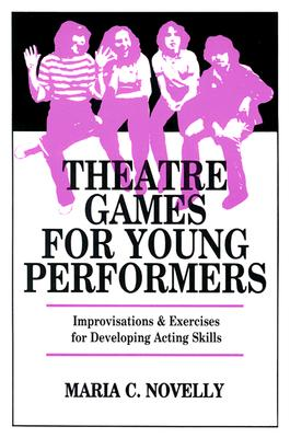 Theatre Games for Young Performers: Improvisations and Exercises for Developing Acting Skills (Contemporary Drama) Cover Image