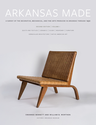 Arkansas Made, Volume 1: A Survey of the Decorative, Mechanical, and Fine Arts Produced in Arkansas through 1950 Cover Image