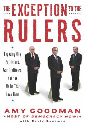 The Exception to the Rulers: Exposing Oily Politicians, War Profiteers, and the Media That Love Them Cover Image