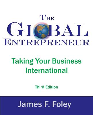 The Global Entrepreneur: Taking Your Business International Cover Image