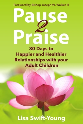 Pause 2 Praise: 30 Days to Happier and Healthier Relationships with Your Adult Children Cover Image