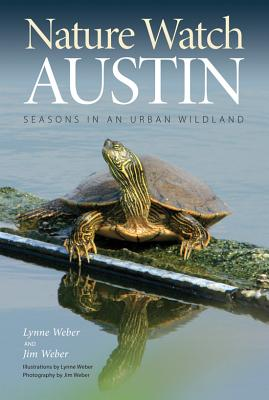 Nature Watch Austin: Guide to the Seasons in an Urban Wildland Cover Image