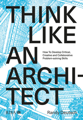 Think Like an Architect: How to Develop Critical, Creative and Collaborative Problem-Solving Skills Cover Image