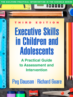 Executive Skills in Children and Adolescents, Third Edition: A Practical Guide to Assessment and Intervention (The Guilford Practical Intervention in the Schools Series                   ) Cover Image
