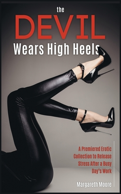 The Devil Wears High Heels: A Premiered Erotic Collection to Release Stress After a Busy Day's Work Cover Image