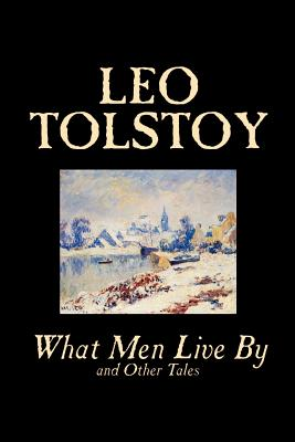 What Men Live by and Other Tales by Leo Tolstoy, Fiction, Short Stories Cover