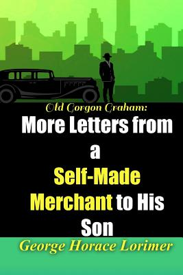 Old Gorgon Graham: More Letters from a Self-Made Merchant to His Son (Golden Classics #91) Cover Image