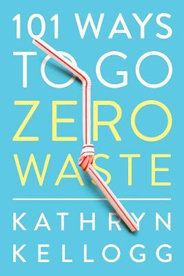 101 Ways to Go Zero Waste Cover Image