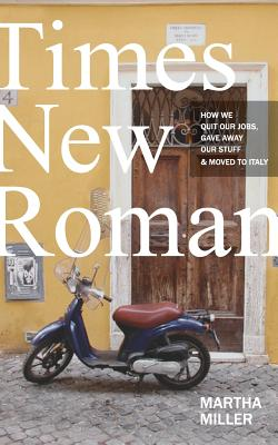 Times New Roman: How We Quit Our Jobs, Gave Away Our Stuff & Moved to Italy Cover Image