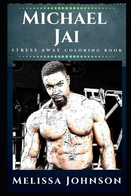 Michael Jai Stress Away Coloring Book: An Adult Coloring Book Based on The Life of Michael Jai White. Cover Image