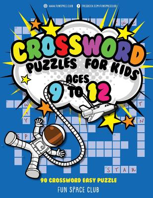 Crossword Puzzles for Kids Ages 9 to 12: 90 Crossword Easy Puzzle Books Cover Image