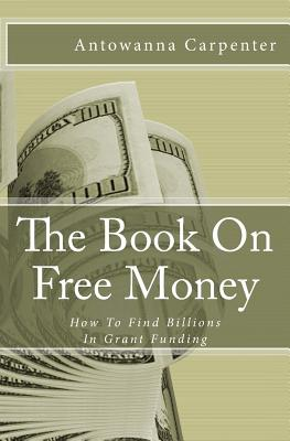 The Book on Free Money: How to Search & Find Billions in Grant Funding Cover Image