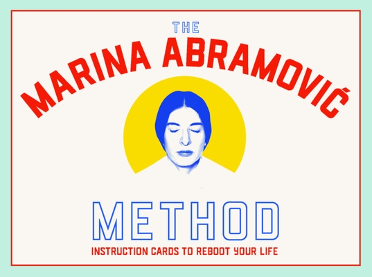 The Abramovic Method: Instruction Cards to Reboot Your Life Cover Image