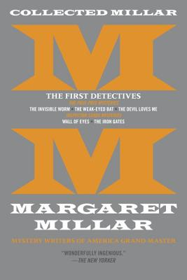 Collected Millar: The First Detectives: The Invisible Worm; The Weak-Eyed Bat; The Devil Loves Me; Wall of Eyes; The Iron Gates Cover Image