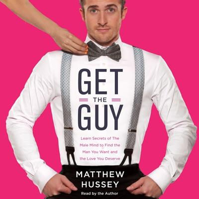 Get the Guy: Learn Secrets of the Male Mind to Find the Man You Want and the Love You Deserve Cover Image