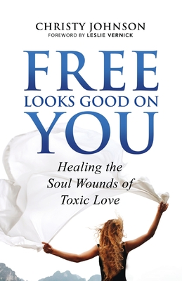 Free Looks Good on You: Healing the Soul Wounds of Toxic Love Cover Image