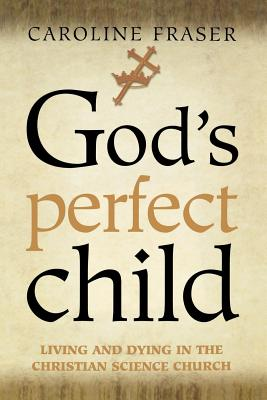 God's Perfect Child: Living and Dying in the Christian Science Church Cover Image