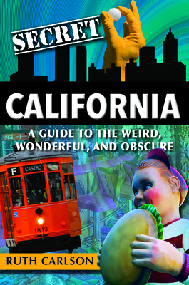 Secret California: A Guide to the Weird, Wonderful, and Obscure Cover Image