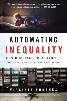 Automating Inequality: How High-Tech Tools Profile, Police, and Punish the Poor Cover Image