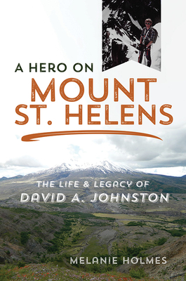 A Hero on Mount St. Helens: The Life and Legacy of David A. Johnston Cover Image