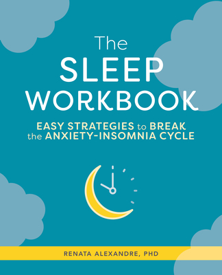The Sleep Workbook: Easy Strategies to Break the Anxiety-Insomnia Cycle Cover Image