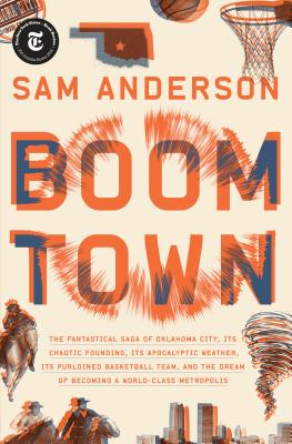 Boom Town: The Fantastical Saga of Oklahoma City, its Chaotic Founding... its Purloined  Basketball Team, and the Dream of Becoming a World-class Metropolis Cover Image