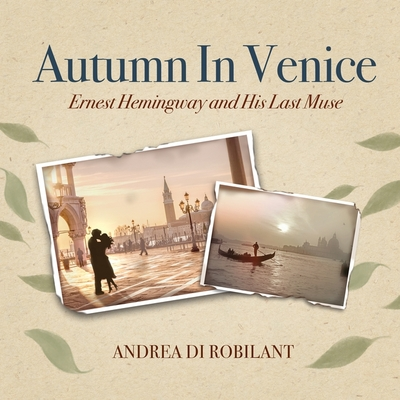 Autumn in Venice: Ernest Hemingway and His Last Muse Cover Image