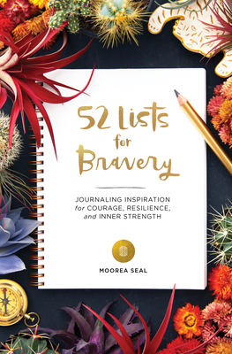 52 Lists for Bravery: Journaling Inspiration for Courage, Resilience, and Inner Strength Cover Image