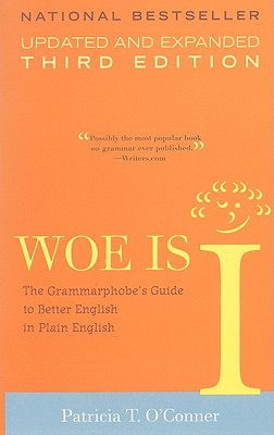 Woe Is I: The Grammarphobe's Guide to Better English in Plain English(Third Edition) Cover Image