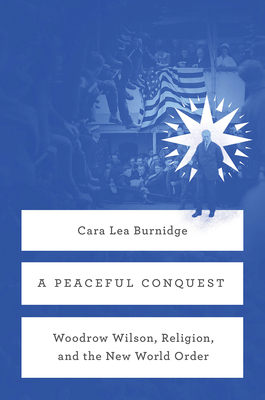 A Peaceful Conquest: Woodrow Wilson, Religion, and the New World Order Cover Image