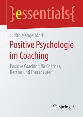 Positive Psychologie Im Coaching: Positive Coaching Für Coaches, Berater Und Therapeuten (Essentials) Cover Image