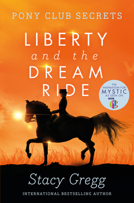 Liberty and the Dream Ride (Pony Club Secrets, Book 11) Cover Image
