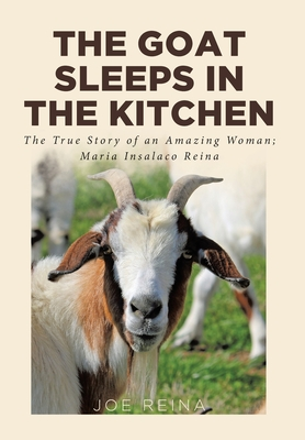 The Goat Sleeps in the Kitchen: The True Story of an Amazing Woman; Maria Insalaco Reina Cover Image